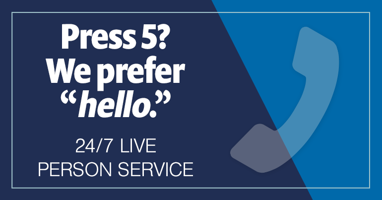 "Press 5? We prefer ""hello."" 24/7 Live Person Service."